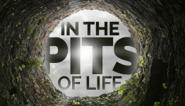 Experiencing the Power of God in the Pits of life