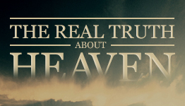 The Real Truth About Heaven, Part 5